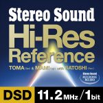 DSD録音の最高スペック、DSD11.2MHz音源配信第一弾 はTOMA & MAMI with SATOSHI 『Stereo Sound Hi-Res Reference DSD 11.2MHz/1bit』